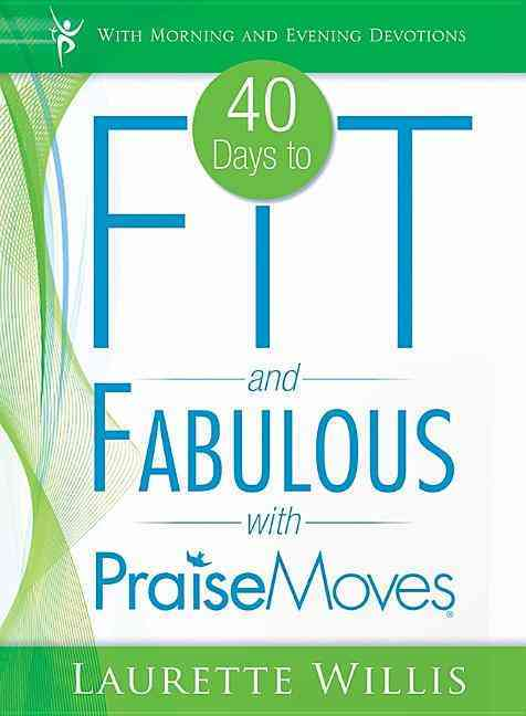 40 Days to Fit and Fabulous With Praise Moves By Willis, Laurette