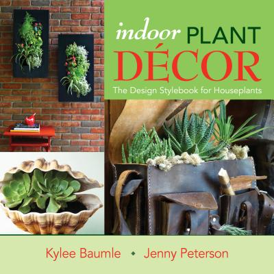 Indoor Plant Decor By Baumle, Kylee/ Peterson, Jenny